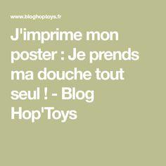 J'imprime mon poster : Je prends ma douche tout seul ! - Blog Hop'Toys