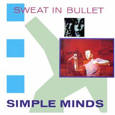 Simple Minds - Sweat In Bullet. By Malcolm Garrett.