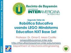 MSP21 Universidad Interamericana - Bayamón Segundo Taller de Robótica Educativa usando LEGO Mindstorms Education NXT Base Set Professor: Dr. Omar E. Meza.