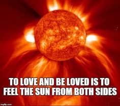 """""""To love and be loved is to feel the sun from both sides."""" - David Viscott"""
