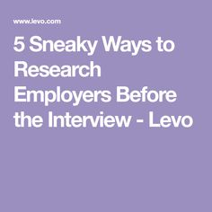 5 Sneaky Ways to Research Employers Before the Interview - Levo