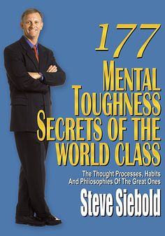 177 Mental Toughness Secrets of the World Class by Steve Siebold  See it here: http://www.developgoodhabits.com/177mental
