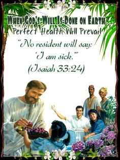 """When God's Will Is Done on Earth.../Perfect Health Will Prevail/""""No resident will say:  'I am sick.'"""" (Isaiah 33:24)"""