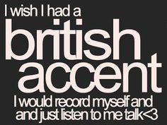 Funny Quotes about British I wish I had a british accent. I would record myself and and just listen to me talk. Best Quotes, Funny Quotes, Life Quotes, British Memes, British Things, British Accent, British English, I Wish I Had, Favim