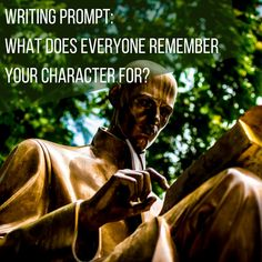 Writing Prompt: What does everyone remember your character for?