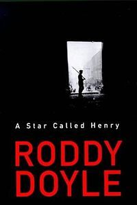 """A Star Called Henry"" by Roddy Doyle"