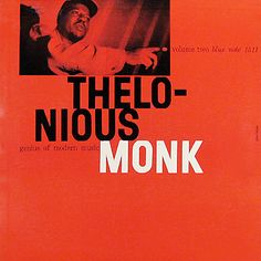 Thelonious Monk: Genius of Modern Music Label: Blue Note 1511,1 9 5 6  Design: Reid Miles Photo: Francis Wolff