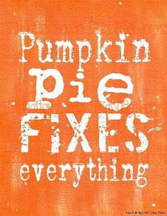 Pumpkin Pie fixes Everything sign digital   - orange uprint NEW  art words vintage style primitive paper old pdf 8 x 10 frame saying. $5.99, via Etsy.