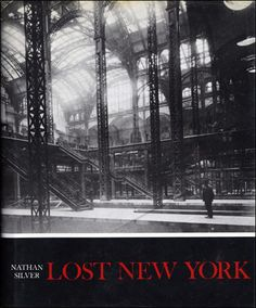 Lost New York by Nathan Silver  When it was first published in 1968, the critically acclaimed LOST NEW YORK became an instant classic for the way it reawakened a lost city. Now expanded and updated, with 118 new photographs, the book reveals a fresh, true picture of New York as it has lived and grown, with startling reminders of how much that has vanished remains part of us. From the grandeur of the old Metropolitan Opera and Pennsylvania Station to the fabulous lost night clubs of 52nd…