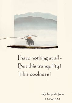 I have nothing at all - But this tranquility! Zen Quotes, Poetry Quotes, Life Quotes, Buddhist Wisdom, Buddhist Quotes, Poemas Haiku, Very Short Poems, Japanese Haiku, Philosophy Quotes
