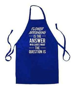 #Flower #arranging is the answer - unisex fit apron - florist - cooking - #baking,  View more on the LINK: http://www.zeppy.io/product/gb/2/201663634746/