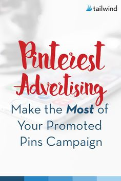 Pinterest Advertising: Make the Most of Your Promoted Pins Campaign