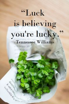 """Luck is believing you're lucky."" - Tennessee Williams"