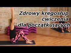 Zdrowy kręgosłup- ćwiczenia dla początkujących - YouTube Move Your Body, Back Exercises, Sciatica, Health Advice, Pilates, Fitness Inspiration, Gymnastics, Youtube, Yoga