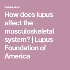 How does lupus affect the musculoskeletal system? | Lupus Foundation of America