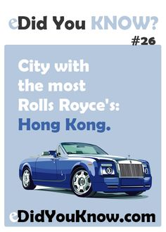 City with the most Rolls Royce's: Hong Kong. http://edidyouknow.com/did-you-know-26/