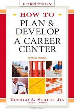 How to Plan & Develop a Career Center by Donald A., Jr. Schutt. $35.00