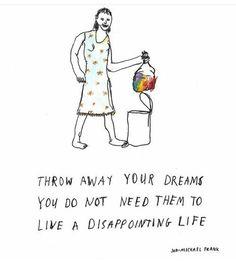 Jogue fora os seus sonhos. Você não precisa deles para viver uma vida decepcionante.