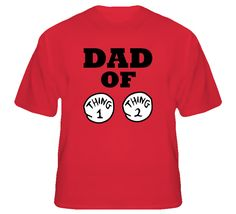 Dad of Thing 1 and Thing 2 T Shirt | eBay $19.99- I need one for mom!