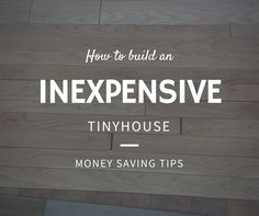 Want to build an inexpensive tiny house?.