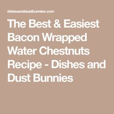 The Best & Easiest Bacon Wrapped Water Chestnuts Recipe - Dishes and Dust Bunnies