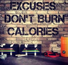 Execuses Won't Burn Calories !