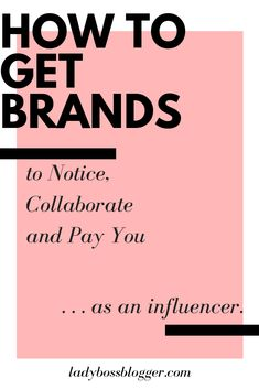 How to Get Brands to Notice, Collaborate and Pay you as an Influencer
