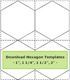"hexagon templates to download; 1"", 1 1/4"", 1 1/2"", and 2"" templates. Just download, print then cut them out."