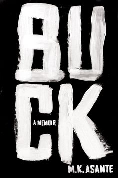 One of the best books I've ever read written by a pretty fascinating individual. Buck: A Memoir / M.K. Asante
