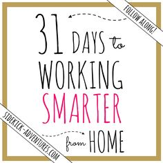 31 DAYS OF WORKING SMARTER FROM HOME - Learn proven strategies and tips to getting more done as you work from home!