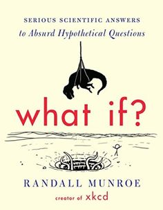 What If?: Serious Scientific Answers To Absurd Hypothetical Questions, 2014 The New York Times Best Sellers Science Books winner, Randall Munroe Great Books, New Books, Books To Read, Children's Books, Reading Lists, Book Lists, Reading Habits, Book Club Books, The Book