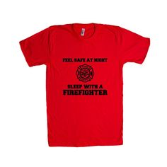 Feel Safe At Night Sleep With A Firefighter Firefighters Career Careers Job Jobs Safety Protection Profession SGAL7 Unisex T Shirt