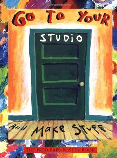 Fred Babb poster: So, summer art students- go to your studio and work! :)