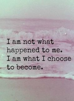 """I am not what happend to me, I am what I choose to become."" ~ Jung"