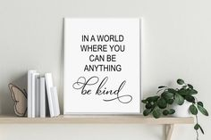 Peardrop Prints In A World Where You Can Be Anything Be Kind Wall Print | Be Kind Print | Kindness Art | Be Kind Wall Art | Be Kind Poster | Be Kind Sign