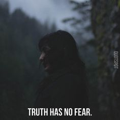 Truth has no fear.