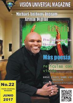 Este mes visión universal Magazine tiene una entrevista con el conocido poeta y pintor Michael Anthony Ingram quien nos cuenta su propósito al compartir su arte además de interesantes artículos como cada mes. https://www.yumpu.com/es/document/view/58729718/edicion-no-22-junio-2017