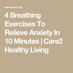 4 Breathing Exercises To Relieve Anxiety In 10 Minutes | Care2 Healthy Living