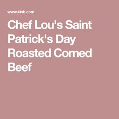 Chef Lou's Saint Patrick's Day Roasted Corned Beef