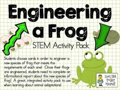 Engineer a Frog ~ STEM Activity Pack ~ Animal Adaptations $