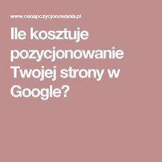 Ile kosztuje pozycjonowanie Twojej strony w Google?