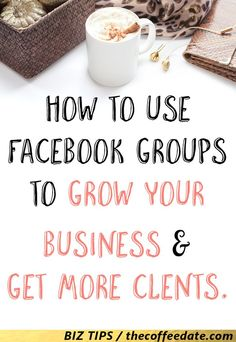 How to use Facebook Groups to grow your business & get more clients — The Coffee Date: