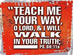 Teach me your way, O Lord
