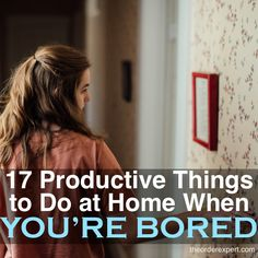 You're feeling a bit bored at home, but you want to do at least *something*. Here's a list of seventeen things to take care of at home. You'll pass the time and will cross a thing or two off of your to-do list. Pin now, use later!