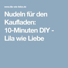 Nudeln für den Kaufladen: 10-Minuten DIY - Lila wie Liebe