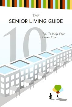 The Senior Living Guide - 10 Tips to Help Your Loved One