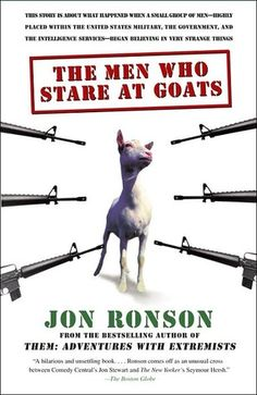 """The Men Who Stare at Goats by Jon Ronson.. also """"them"""" and """"sociopath test"""" are amazing. Ron is this English guy who pushes the envelope looking for answers. I adore him!"""