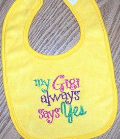 Baby+Girl+Bib++My+Gigi+always+says+YES+by+LittleTexasBabes+on+Etsy,+$11.00