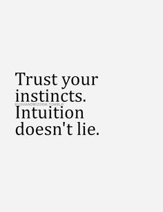 Intuition doesn't lie.