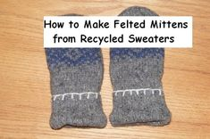 E-pattern How to Make Boiled Wool Mittens from Recycled Sweater Lined with FleeceWondering how to make Mittens from an old Wool Sweater These directions will tell you what sweater is Sweater Mittens, Crochet Mittens, Mittens Pattern, Wool Sweaters, Sewing Crafts, Sewing Projects, Sewing Ideas, Upcycling Projects, Repurposing